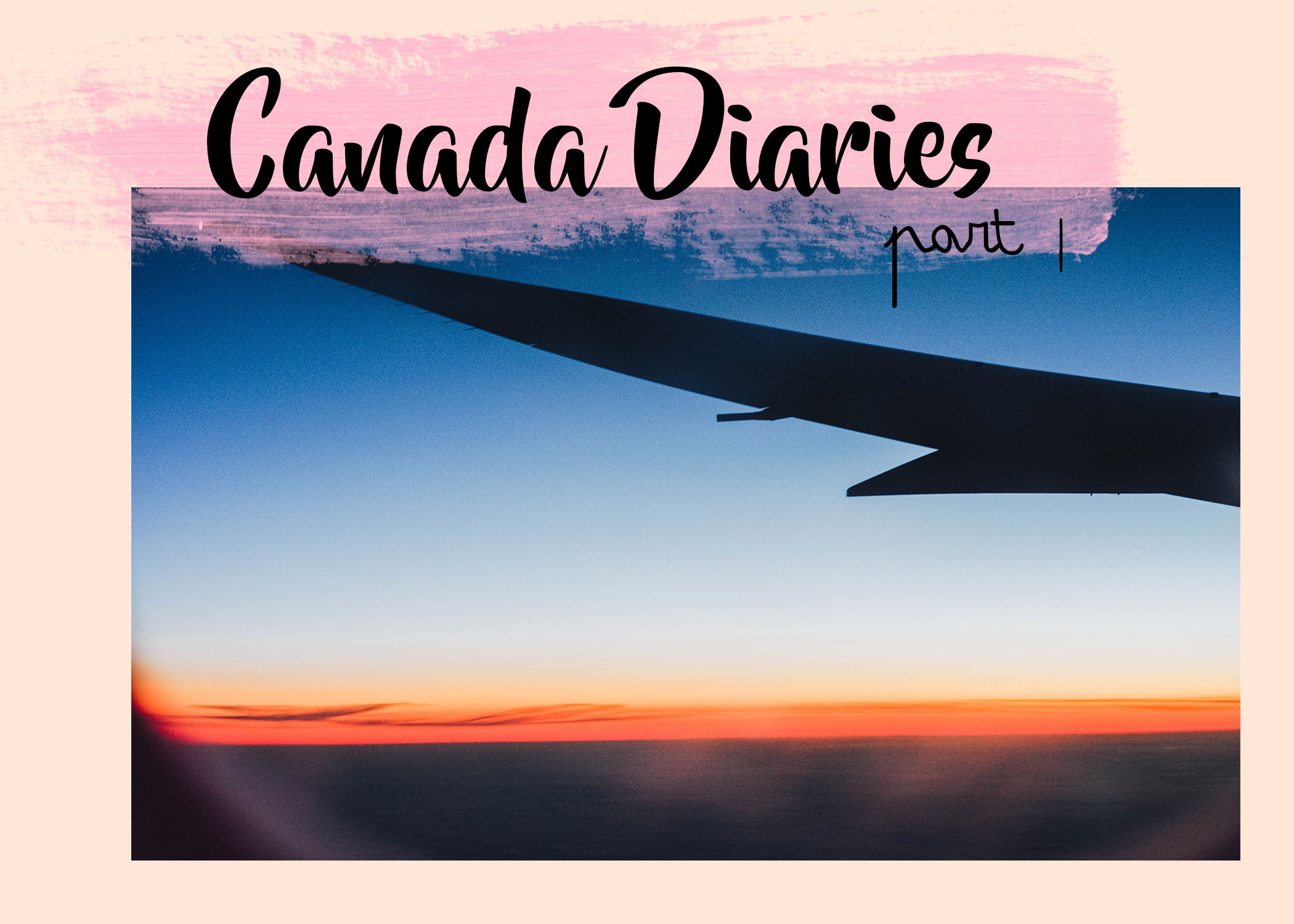 Canada Diaries part one